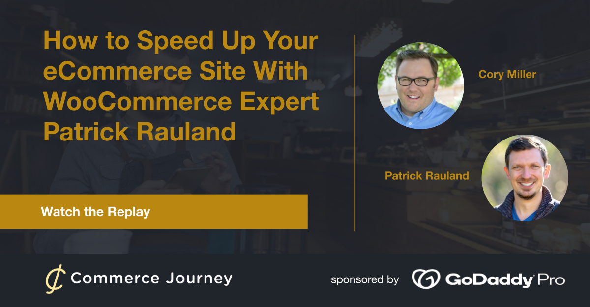 How to Speed Up Your eCommerce Site with WooCommerce Expert Patrick Rauland