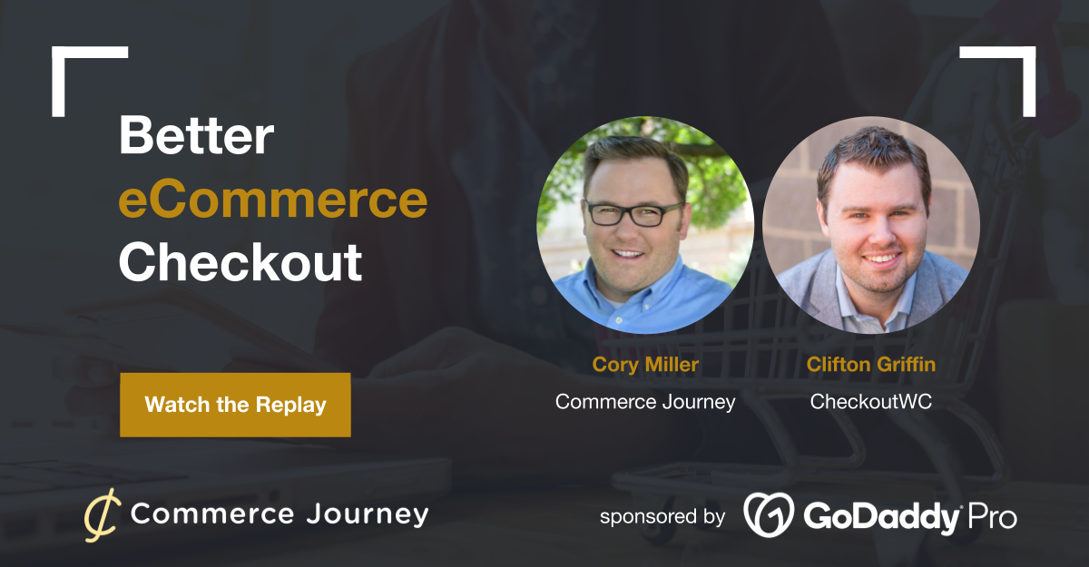 Webinar: Better eCommerce Checkout Pages with Clifton Griffin