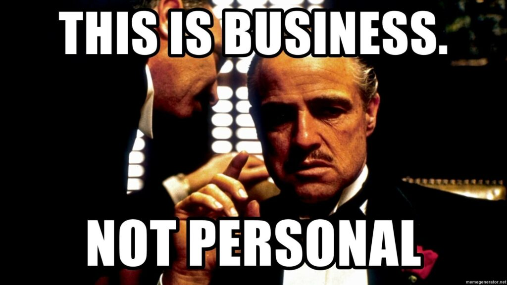 The Godfather saying this is business not personal